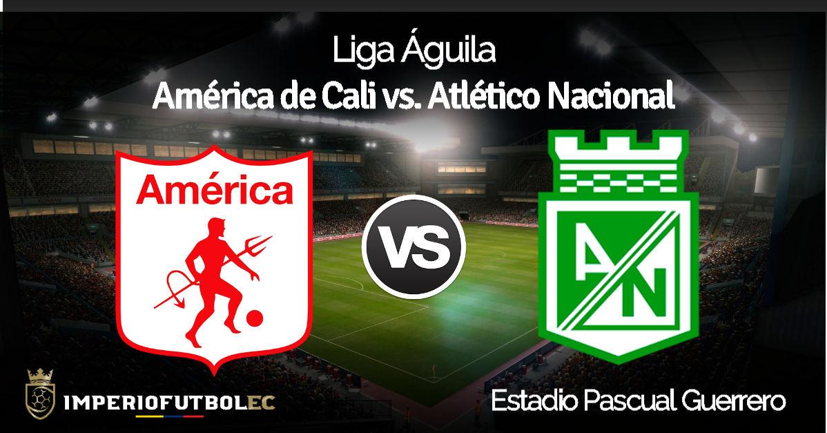 Ver America De Cali Vs Atletico Nacional En Vivo Por El Clausura 2019 De La Liga Aguila